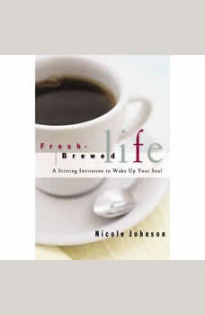 Fresh-Brewed Life: A Stirring Invitation to Wake Up Your Soul, Nicole Johnson