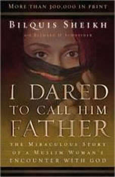 I Dared to Call Him Father: The Miraculous Story of a Muslim Womans Encounter with God The Miraculous Story of a Muslim Womans Encounter with God, Bilquis Sheikh, with Richard H. Schneider