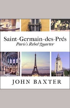 Saint-Germain-des-Pres: Paris's Rebel Quarter, John Baxter