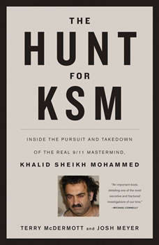 The Hunt for KSM: Inside the Pursuit and Takedown of the Real 9/11 Mastermind, Khalid Sheikh Mohammed, Terry McDermott