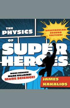 The Physics of Superheroes: More Heroes! More Villains! More Science! Spectacular Second Edition, James Kakalios
