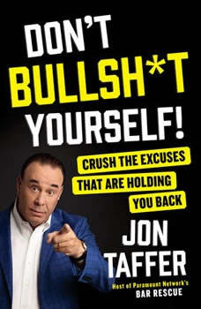 Don't Bullsh*t Yourself!: Crush the Excuses That are Holding You Back, Jon Taffer
