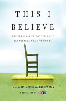 This I Believe: The Personal Philosophies of Remarkable Men and Women, Jay Allison
