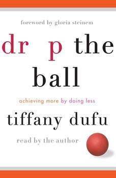 Drop the Ball: Achieving More by Doing Less, Tiffany Dufu
