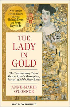 The Lady in Gold: The Extraordinary Tale of Gustav Klimt's Masterpiece, Portrait of Adele Bloch-Bauer The Extraordinary Tale of Gustav Klimt's Masterpiece, Portrait of Adele Bloch-Bauer, Anne-Marie O'Connor