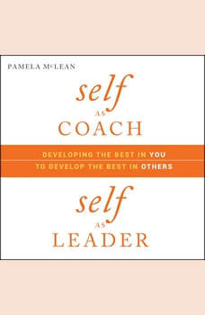 Self as Coach, Self as Leader: Developing the Best in You to Develop the Best in Others, Pamela McLean