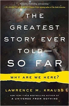 The Greatest Story Ever Told . . . So Far: Why Are We Here?, Lawrence M. Krauss