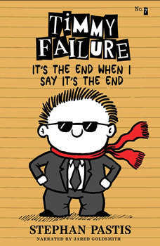 Timmy Failure: It's the End When I Say It's The End, Stephan Pastis