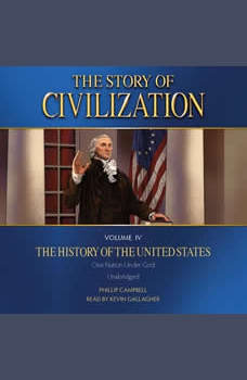 Story of Civilization Volume IV, The: The History of the United States, Phillip Campbell