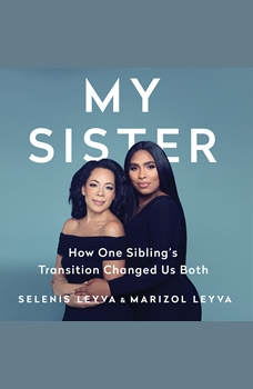 My Sister: How One Sibling's Transition Changed Us Both, Selenis Leyva