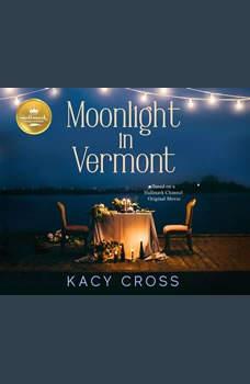 Moonlight in Vermont: Based on the Hallmark Channel Original Movie, Kacy Cross