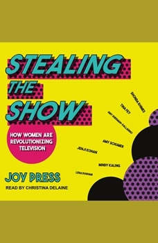 Stealing the Show: How Women Are Revolutionizing Television, Joy Press