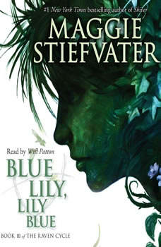 Blue Lily, Lily Blue: Book 3 of the Raven Cycle Book 3 of the Raven Cycle, Maggie Stiefvater