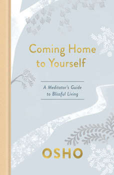 Coming Home to Yourself: A Meditator's Guide to Blissful Living, Osho