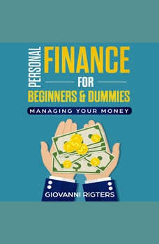 Personal Finance for Beginners & Dummies: Managing Your Money, Giovanni Rigters
