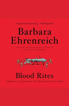 Blood Rites: Origins and History of the Passions of War, Barbara Ehrenreich