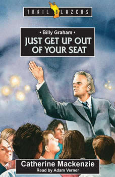 Billy Graham: Just get up out of your Seat Just get up out of your Seat, Catherine Mackenzie