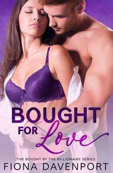 Bought for Love: Bought by the Billionaire, Book Two, Fiona Davenport