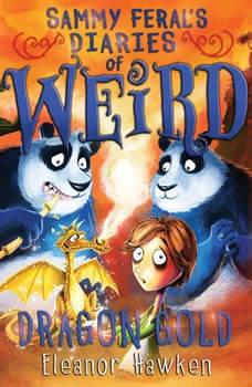 Sammy Feral's Diaries of Weird: Dragon Gold, Eleanor Hawken