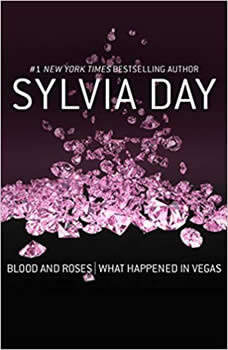 Blood and Roses & What Happened in Vegas, Sylvia Day