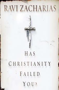 Has Christianity Failed You?, Ravi Zacharias