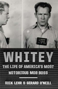 Whitey: The Life of America's Most Notorious Mob Boss The Life of America's Most Notorious Mob Boss, Dick Lehr