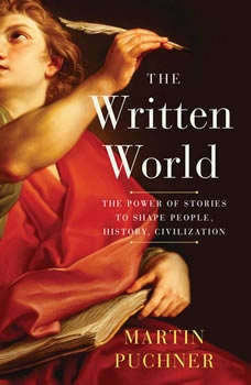 The Written World: The Power of Stories to Shape People, History, Civilization, Martin Puchner