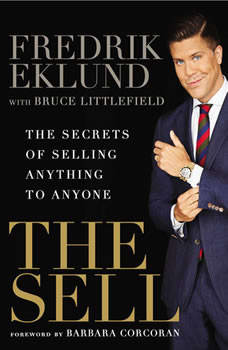 The Sell: The Secrets of Selling Anything to Anyone The Secrets of Selling Anything to Anyone, Fredrik Eklund