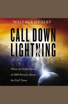Call Down Lightning: What the Welsh Revival of 1904 Reveals About the End Times, Wallace Henley