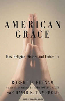 American Grace: How Religion Divides and Unites Us How Religion Divides and Unites Us, David E. Campbell
