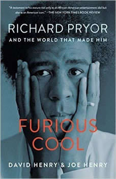 Furious Cool: Richard Pryor and The World That Made Him Richard Pryor and The World That Made Him, David Henry
