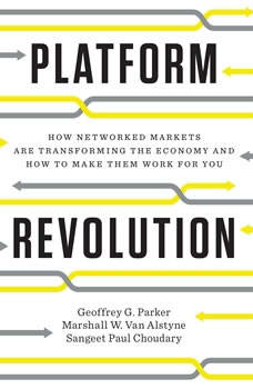 Platform Revolution: How Networked Markets Are Transforming the Economy--and How to Make Them Work for You, Geoffrey G. Parker