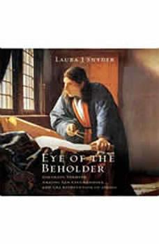 Eye of the Beholder: Johannes Vermeer, Antoni van Leeuwenhoek, and the Reinvention of Seeing, Laura J. Snyder
