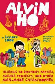 Alvin Ho: Allergic to Birthday Parties, Science Projects, and Other Man-made Cat, Lenore Look