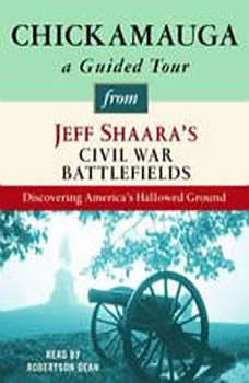 Chickamauga: A Guided Tour from Jeff Shaara's Civil War Battlefields: What happened, why it matters, and what to see What happened, why it matters, and what to see, Jeff Shaara