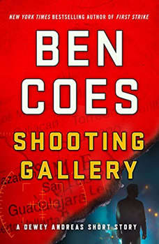 Shooting Gallery: A Dewey Andreas Short Story A Dewey Andreas Short Story, Ben Coes