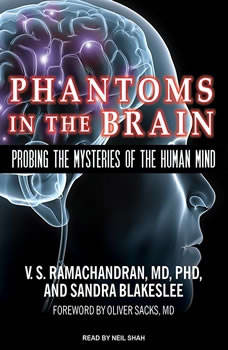 Phantoms in the Brain: Probing the Mysteries of the Human Mind, Sandra Blakeslee