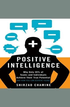 Positive Intelligence: Why Only 20% of Teams and Individuals Achieve Their True Potential AND HOW YOU CAN ACHIEVE YOURS, Shirzad Chamine