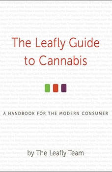 The Leafly Guide to Cannabis: A Handbook for the Modern Consumer, Ron Butler