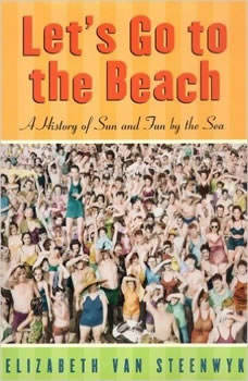 Lets Go to the Beach: A History of Sun and Fun by the Sea, Elizabeth Van Steenwyk