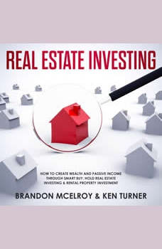 Real Estate Investing: How to Create Wealth and Passive Income Through Smart Buy, Hold Real Estate Investing, Rental Property Investment & Make Money Fast, Brandon McElroy