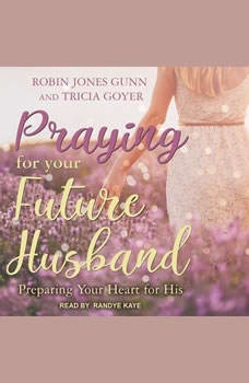 Praying for Your Future Husband: Preparing Your Heart for His Preparing Your Heart for His, Tricia Goyer