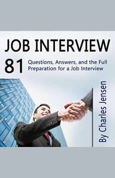 Job Interview: 81 Questions, Answers, and the Full Preparation for a Job Interview, Charles Jensen