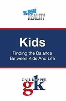 Kids: Finding the Balance Between Kids and Life, Gail Kasper