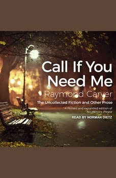 Call If You Need Me: The Uncollected Fiction and Other Prose, Raymond Carver