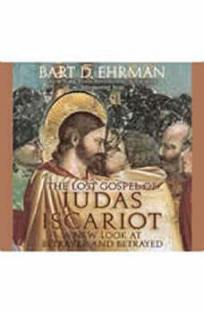 The Lost Gospel of Judas Iscariot: A New Look at Betrayer and Betrayed, Bart Ehrman