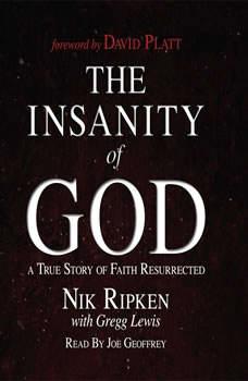 The Insanity of God: A True Story of Faith Resurrected A True Story of Faith Resurrected, Nik Ripken