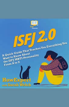 ISFJ 2.0: A Quick Guide That Teaches You Everything You Want to Know About the ISFJ MBTI Personality From A to Z, HowExpert