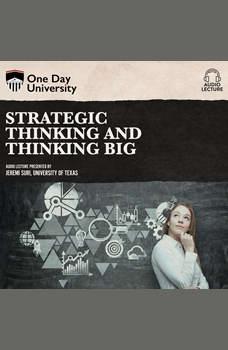 Strategic Thinking and Thinking Big, Jeremi Suri