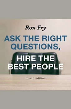 Ask the Right Questions, Hire the Best People, Fourth Edition, Ron Fry